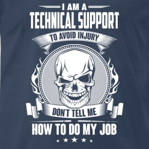 Technical support - Don't tell me how to do my job - Men's Premium T-Shirt