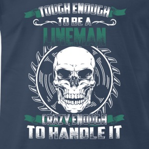 Lineman - Tough enough, crazy enough - Men's Premium T-Shirt