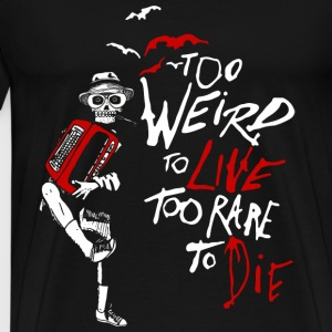 weird - too weird to live too rare to die - Men's Premium T-Shirt