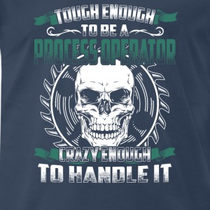 Process operator - Tough enough, crazy enogh - Men's Premium T-Shirt