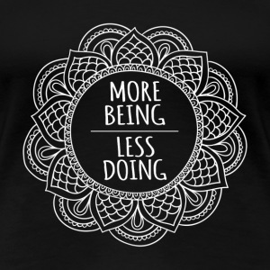 doing- more being less doing - Women's Premium T-Shirt