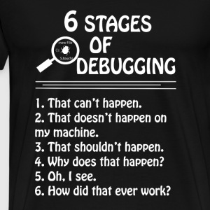 6 stages of debugging - Programmer - Men's Premium T-Shirt
