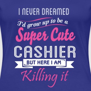 Cashier - I'd grow up to be a super cute cashier - Women's Premium T-Shirt