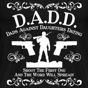 Dads against daughters dating - Shoot the 1st one - Men's Premium T-Shirt