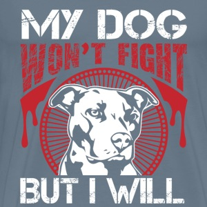 Dog lover - My dog won't fight but I will - Men's Premium T-Shirt