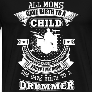 My mom gave birth to a drummer - Men's Premium T-Shirt