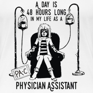 Physician Assistant - A day is 48 hours long - Women's Premium T-Shirt
