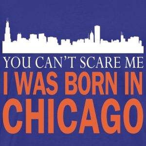 chicago- I was born in chicago - Men's Premium T-Shirt