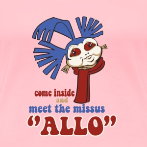 allo- come inside and meet the missus allo - Women's Premium T-Shirt