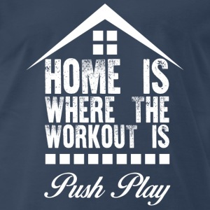 home- home is where the workout is push play - Men's Premium T-Shirt