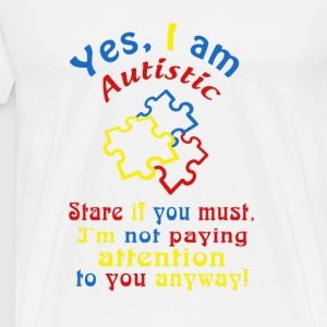 autistic- yes I a autistic stare if you must - Men's Premium T-Shirt