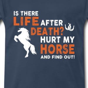 horse- is there life after death hurt my horse and - Men's Premium T-Shirt