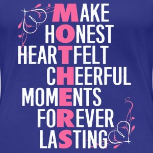 mother- make honest heartfelt cheerful moments for - Women's Premium T-Shirt
