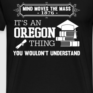 oregon- it's an oregon thing wouldn - Men's Premium T-Shirt