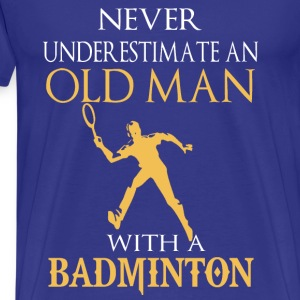 badminton- never underestimate an old man with - Men's Premium T-Shirt