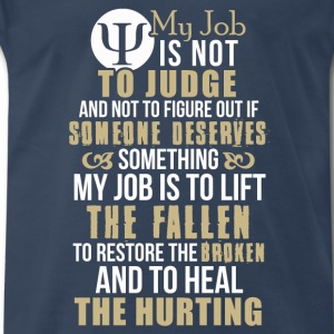 job- my job is not to judge and not to figure out - Men's Premium T-Shirt