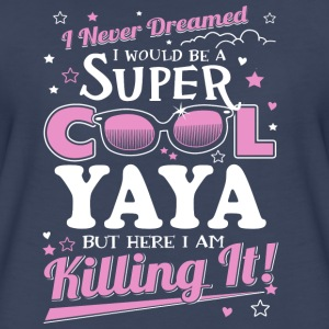 yaya- never dreamed be a super cool yaya but here - Women's Premium T-Shirt