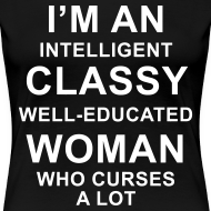Design ~ I'm an Intelligent classy well-educated woman who curses a lot