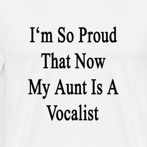im_so_proud__that_now_my_aunt_is_a_vocal T-Shirts - Men's Premium T-Shirt