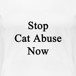 stop_cat_abuse_now Women's T-Shirts - Women's Premium T-Shirt