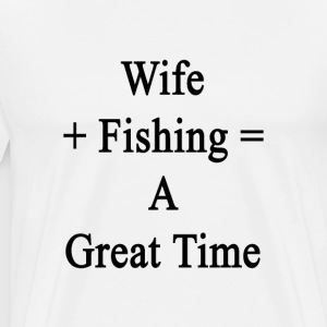 wife_plus_fishing_equals_a_great_time T-Shirts - Men's Premium T-Shirt