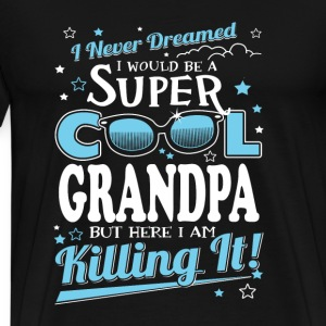 grandpa- I never dreamed be a super cool grandpa - Men's Premium T-Shirt