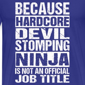 ninja- because hardcore devil stomping ninja - Men's Premium T-Shirt