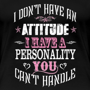 Personality-I have a personality you can't handle - Women's Premium T-Shirt
