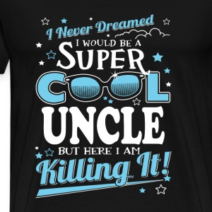 uncle- I never dreamed I would be a super uncle - Men's Premium T-Shirt