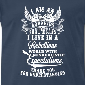 aquarius - I am an aquarius I live in a rebellious - Men's Premium T-Shirt