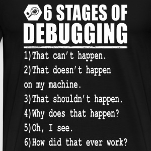 Debug - 6 stages of debugging - Men's Premium T-Shirt