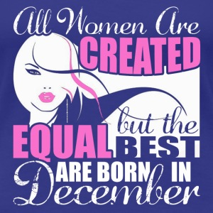 December girl – All woman are the best - Women's Premium T-Shirt