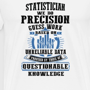 statistician - statistician we do precision guess - Men's Premium T-Shirt