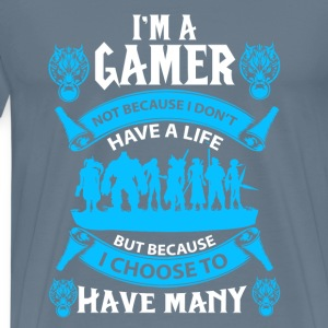 gamer-I am a gamer not because I donot have a life - Men's Premium T-Shirt