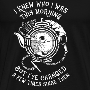 tea - I knew who I was this morning I've changed - Men's Premium T-Shirt