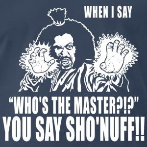 dragon- who's the master? you say sho'snuff - Men's Premium T-Shirt