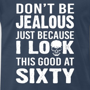 Don't be jealous just because I look good at sixty - Men's Premium T-Shirt