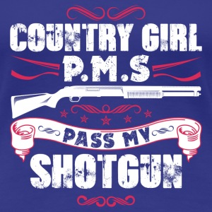Country girl P.M.S pass my shortgun - Women's Premium T-Shirt