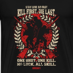 Airsoft – Kill First, Die Last, One shot, One Ki - Men's Premium T-Shirt