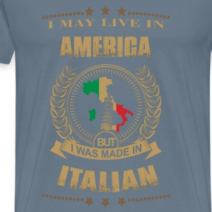 I may live in America but I was made in France - Men's Premium T-Shirt
