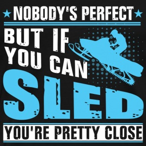 Nobody's perfect but if you can sled - Men's Premium T-Shirt