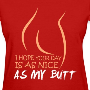 Hope your day is nice as my butt fun tee - Women's T-Shirt