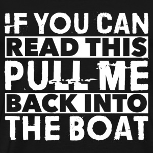 Fishing - If you can read this pull me back - Men's Premium T-Shirt