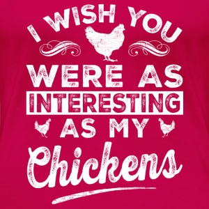 Interesting Chicken - As interesing as my chicken - Women's Premium T-Shirt