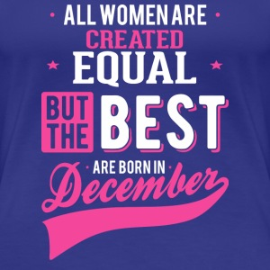 Women Born In December - The best month - Women's Premium T-Shirt