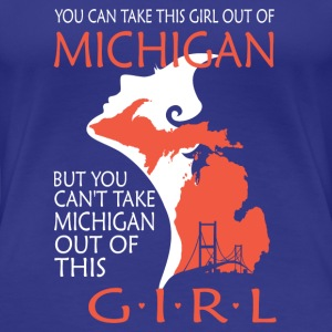 You can't take michigan out of this girl - Women's Premium T-Shirt