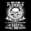 I am a plumber - I don't mind hard work - Men's Premium T-Shirt