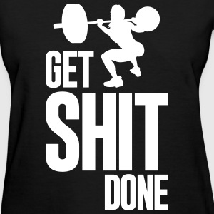 GET SHIT DONE - Women's T-Shirt