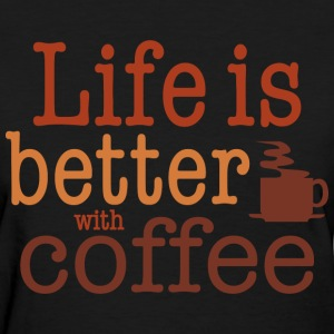 Life's Better With Coffee Women's T-Shirts - Women's T-Shirt