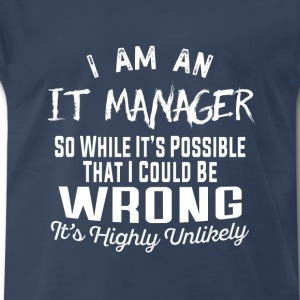 It Manager - I am an It Manager t-shirt - Men's Premium T-Shirt